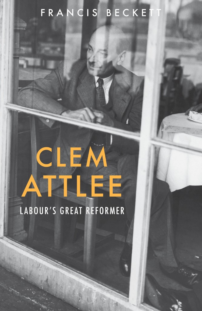 Clem Attlee: Labour's Great Reformer, by Francis Beckett, featuring a black-and-white photo of a seated, pensive Clem Attlee